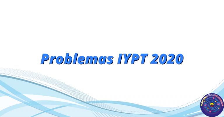Problemas para el IYPT 2020