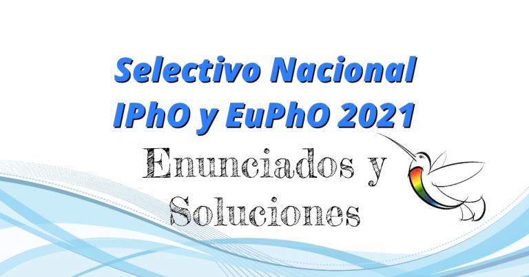 Lee más sobre el artículo Enunciados y Soluciones – Selectivo Nacional IPhO y EuPhO 2021